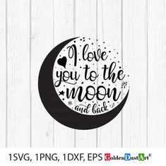 I Love you to the moon and back SVG cut files Baby svg files To The Moon And Back Tattoo, I Love You To The Moon And Back, Back Drawing, Back Painting, Baby Svg, Love Days, Tattoos For Kids, Cricut Creations, Svg Cuts