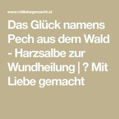 Das Glück namens Pech aus dem Wald - Harzsalbe zur Wundheilung | ♥ Mit Liebe gemacht