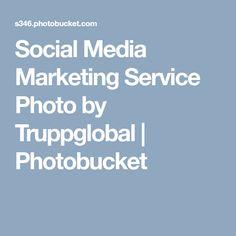 Social Media Marketing Service Photo by Truppglobal   Photobucket Social Media Marketing
