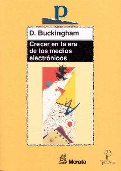 Crecer en la era de los medios electrónicos : tras la muerte de la infancia / David Buckingham. Ver en el catálogo: http://cisne.sim.ucm.es/record=b1929915~S6*spi