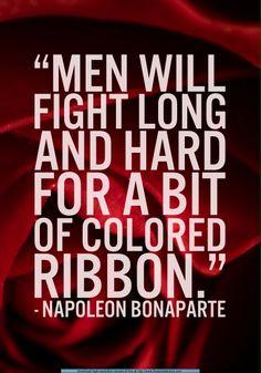 Gli uomini combatteranno lungamente e duramente per un pezzo di nastrino colorato.