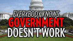 GOVERNMENT DOESN'T WORK!