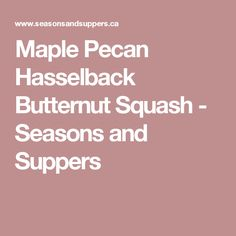 Maple Pecan Hasselback Butternut Squash - Seasons and Suppers