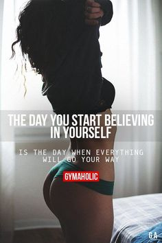 The Day You Start Believing In Yourself #FITNESSMOTIVATIONPICTURES