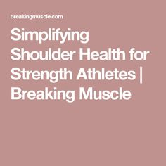Simplifying Shoulder Health for Strength Athletes | Breaking Muscle