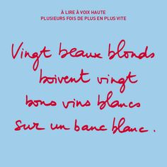 Twenty beautiful blondes drink twenty good white wines on a white bench. White Bench, Tongue Twisters, White Wines, French Expressions, Adverbs, French Lessons, France, Idioms, Dire