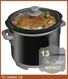 13 Common Slow Cooker Mistakes  |  If you love using a crock pot, check out this great advice!  |  from The Gardening Cook