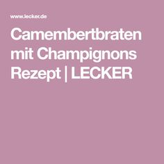 Camembertbraten mit Champignons Rezept | LECKER