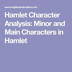 an analysis of the minor characters in hamlet a play by william shakespeare Shakespeare's characters: a visual analysis the purpose of this activity is to bring your analysis out of the paragraph structure and into a deeper meaning and interpretation of character the end result will be a character analysis essay.