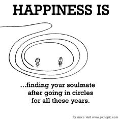 Happiness is, finding your soulmate.