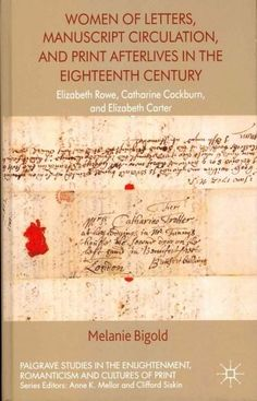 Women of Letters, Manuscript Circulation, and Print Afterlives in the Eighteenth Century: Elizabeth Rowe, Cathari...