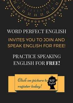 Practice Speaking English for FREE! Register a free account with Word Perfect English and speak English with people from all around the world at any time of the day!