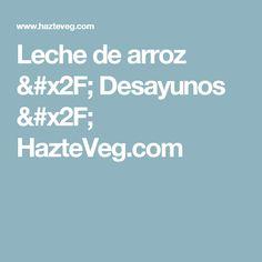 Leche de arroz / Desayunos  / HazteVeg.com