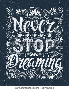 Vector hand drawn vintage illustration with hand-lettering. Never stop dreaming. This illustration can be used as a print on t shirts and bags stationary or as a poster. Chalkboard Lettering, Hand Lettering Quotes, Calligraphy Quotes, Calligraphy Letters, Typography Quotes, Typography Inspiration, Typography Letters, Brush Lettering, Lettering Design