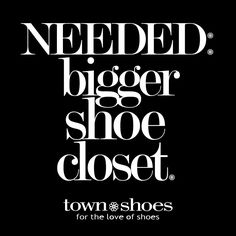 NEEDED: Bigger Shoe Closet. www.townshoes.com #quote #shoes #shoeaholic 'pin' if…