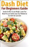 Free Kindle Book -  [Cookbooks & Food & Wine][Free] Dash Diet For Beginners Guide: Secrets on how to lose weight, lower your blood pressure and increase your metabolism fast with the Dash Diet (Low salt, ... diet, lower blood pressure Book 1) Check more at http://www.free-kindle-books-4u.com/cookbooks-food-winefree-dash-diet-for-beginners-guide-secrets-on-how-to-lose-weight-lower-your-blood-pressure-and-increase-your-metabolism-fast-with-the-dash-diet-low-salt-diet/