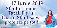 17 Iunie 2019 Sfânta Treime Tatăl, Fiul și Duhul Sfânt să vă protejeze pe toți! Amin