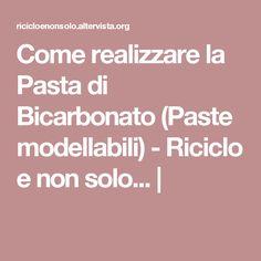 Come realizzare la Pasta di Bicarbonato (Paste modellabili) - Riciclo e non solo... |