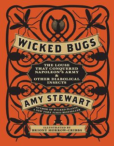 Wicked Bugs: The Louse that Conquered Napoleon's Army and other Diabolical Insects by Amy Stewart