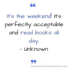 """""""It's the weekend❗It's perfectly acceptable and read books 📚 all day"""" 😍  #quotestags #quotes #cytat #weekend #perfectday #beautifulday #day"""