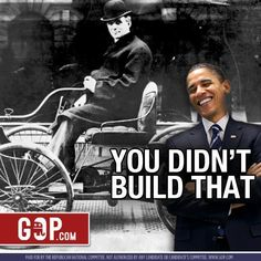 Just remember. Obama wants you to know that you never succeeded in anything