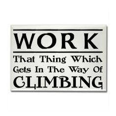 Work - That Thing Which Gets In The Way Of Climbing - New design from #ClimbAddict Designs
