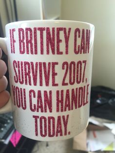 Britney Spears survived 2007, you can handle today - glitter motivational mug!!
