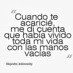 Alejandro Jodorowsky, nació en Chile (Origen judio), escritor, poeta, actor de teatro y mimo, director teatral / Frases.