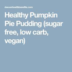 Healthy Pumpkin Pie Pudding (sugar free, low carb, vegan)