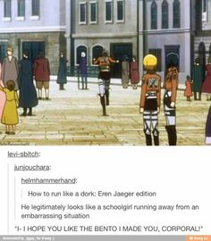 XD <<< I just let out this awkward burst of laughter in class and everyone looked at me. I guess the only thing left is to run like Eren *embarrassed blush* *runs away awkwardly*