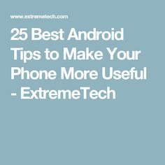 25 Best Android Tips to Make Your Phone More Useful - ExtremeTech
