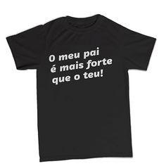 T-shirt O meu pai é mais forte que o teu! BTU0044 **beezarre**