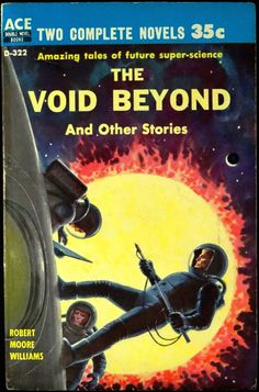 scificovers:  Ace Double D-322: The Void Beyond and Other Storiesby Robert Moore Williams 1958. Cover by Ed Emshwiller.