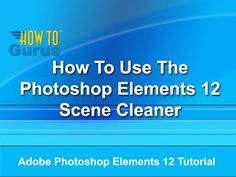 How to use the Photoshop Elements 12 Photomerge Scene Cleaner