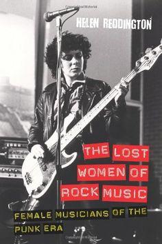 The Lost Women of Rock Music: Female Musicians of the Punk Era (Studies in Popular Music): Helen Reddington: 9781845539573: Amazon.com: Book...