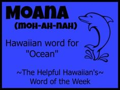 Hawaiian Word of the Week: Moana = ocean