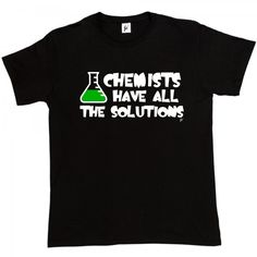 Chemists Have All The Solutions - Fancy A T-Shirt