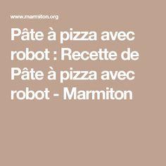 Pâte à pizza avec robot : Recette de Pâte à pizza avec robot - Marmiton