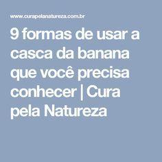 9 formas de usar a casca da banana que você precisa conhecer   Cura pela Natureza