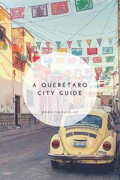 A guide to Querétaro, Mexico.