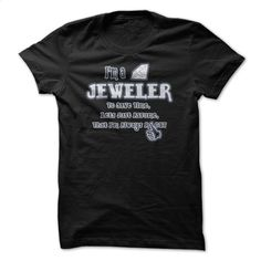 I'm A Jeweler To Save Time Im Always Right Great Shirt T Shirt, Hoodie, Sweatshirts - t shirt design #hoodie #T-Shirts