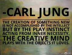"""The creation of something new is not accomplished by the intellect, but by the play instinct acting from inner necessity. The creative mind plays with the objects it loves. Carl Jung Archetypes, Jungian Archetypes, Carl G Jung, Carl Jung Quotes, Counseling Quotes, Jungian Psychology, Motivational Words, Inspirational Quotes, Special Quotes"
