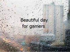 *breathes in deep* its a good day for gaming! And who doesn't love the sound of rain