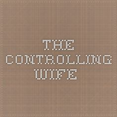 THE CONTROLLING WIFE