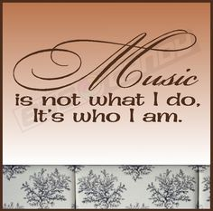 Music is not what I do, it's who I am.....Music Wall Words Quotes Sayings Lettering Art via Etsy