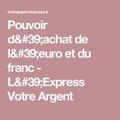 Pouvoir d'achat de l'euro et du franc - L'Express Votre Argent