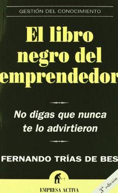 El libro negro del emprendedor Gestión del conocimiento: Amazon.es: Fernando Trias de Bes: Libros