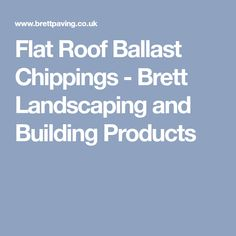 Flat Roof Ballast Chippings - Brett Landscaping and Building Products