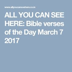 ALL YOU CAN SEE HERE: Bible verses of the Day March 7 2017
