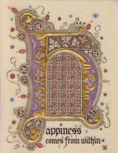 Illumination by Tania Crossingham. Happiness is the ideal state of being that we all strive for, yet often we believe that external circumstances or Medieval Books, Medieval Manuscript, Medieval Art, Renaissance Art, Illuminated Letters, Illuminated Manuscript, Monogram Fonts, Monogram Letters, Wood Letters
